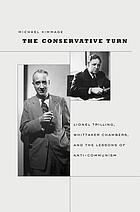 The conservative turn : Lionel Trilling, Whittaker Chambers, and the lessons of anti-communism