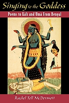 Singing to the goddess : poems to Kali and Uma from Bengal.