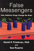 False messengers : how addictive drugs change the brain