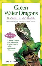 Green water dragons : plus Sailfin lizards & Basilisks