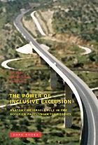 The power of inclusive exclusion : anatomy of Israeli rule in the occupied Palestinian territories