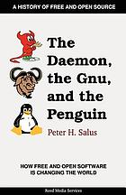 The daemon, the gnu, and the penguin : how free and open source software is changing the world