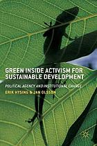 Green inside activism for sustainable development : political agency and institutional change
