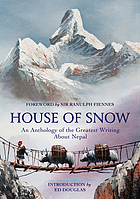 House of snow : an anthology of the greatest writing about Nepal