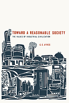 Toward a reasonable society : the values of industrial civilization