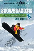 Snowboarding : the ultimate guide