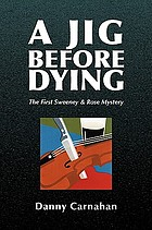 A jig before dying : the first Sweeney & Rose mystery