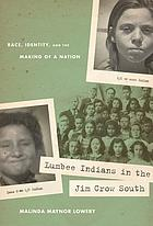 Lumbee Indians in the Jim Crow South : race, identity, and the making of a nation