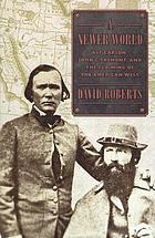 A newer world : Kit Carson, John C. Frémont, and the claiming of the American West