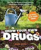 Grow your own drugs : easy recipes for natural remedies and beauty fixes