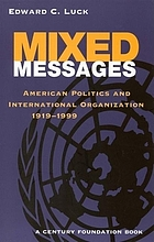 Mixed messages : American politics and international organization, 1919-1999