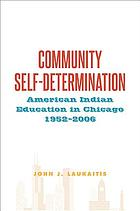 Community self-determination : American Indian education in Chicago, 1952-2006