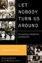 Let nobody turn us around : voices of resistance, reform, and renewal ; an African American anthology