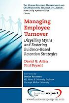 Managing employee turnover : dispelling myths and fostering evidence-based retention strategies