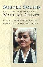 Subtle sound : the Zen teachings of Maurine Stuart