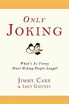 Only joking : what's so funny about making people laugh?