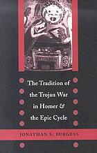 The tradition of the Trojan War in Homer and the epic cycle