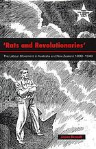 'Rats and revolutionaries' : the labour movement in Australia and New Zealand 1890-1940