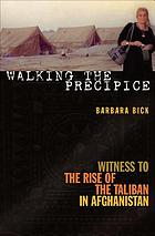 Walking the Precipice : Witness to the Rise of the Taliban in Afghanistan.