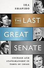 The last great Senate : courage and statesmanship in times of crisis