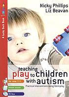 Teaching play to children with autism : practical interventions using Identiplay