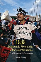 1989 : democratic revolutions at the Cold War's end : a brief history with documents