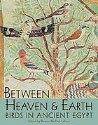 Between heaven and earth : birds in ancient Egypt