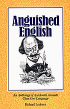 Anguished English : an anthology of accidental assaults upon our language
