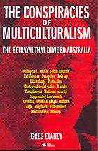 The conspiracies of multiculturalism : the betrayal that divided Australia