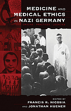 Medicine and medical ethics in Nazi Germany : origins, practices, legacies