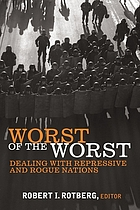 Worst of the worst : dealing with repressive and rogue nations