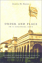 Order and place in a colonial city : patterns of struggle and resistance in Georgetown, British Guiana, 1889-1924