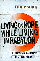 Living on hope while living in Babylon : the Christian anarchists of the twentieth century