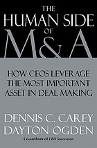 The human side of M & A : leveraging the most important factor in deal making