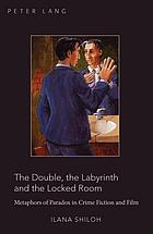 The double, the labyrinth and the locked room : metaphors of paradox in crime fiction and film