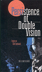Persistence of double vision : essays on Clint Eastwood
