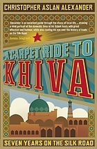A carpet ride to Khiva : seven years on the Silk Road