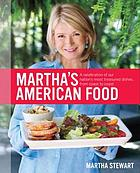 Martha's American food : a celebration of our nation's most treasured dishes, from coast to coast..