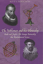 The nobleman and his housedog : Tycho Brahe and Johannes Kepler : the strange partnership that revolutionised science