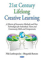 21st century lifelong creative learning : a matrix of innovative methods and new technologies for individual, team and community skills and competencies