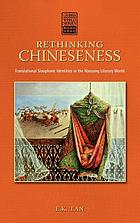 Rethinking Chineseness : Translational Sinophone Identities in the Nanyang Literary World