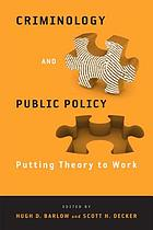 Criminology and public policy : putting theory to work