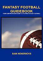 Fantasy football guidebook : your comprehensive guide to playing fantasy football