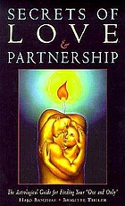 Secrets of love & partnership : the astrological guide for finding your