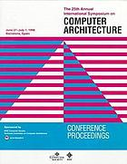 The 25th Annual International Symposium on Computer Architecture : proceedings : June 27-July 1, 1998, Barcolona, Spain