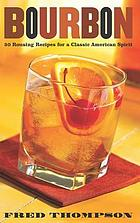 Bourbon : 50 rousing recipes for a classic American spirit