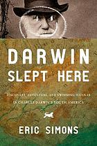 Darwin slept here : discovery, adventure, and swimming iguanas in Charles Darwin's South America