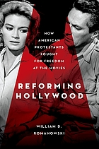 Reforming Hollywood : how American Protestants fought for freedom at the movies
