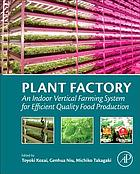 Plant factory : an indoor vertical farming system for efficient quality food production