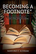 Becoming a footnote : an activist-scholar finds his voice, learns to write, and survives academia